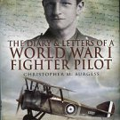 Burgess, Christopher M, editor. The Diary And Letters Of A World War I Fighter Pilot...