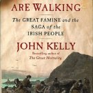 Kelly, John. The Graves Are Walking: The Great Famine And The Saga Of The Irish People