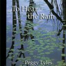 Lyles, Peggy. To Hear The Rain: Selected Haiku Of Peggy Lyles