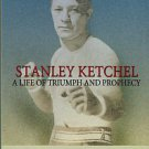 Mora, Manuel A. Stanley Ketchel: A Life Of Triumph And Prophecy