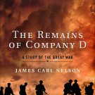 Nelson, James Carl. The Remains Of Company D: A Story Of The Great War