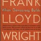 Wright, Frank Lloyd. When Democracy Builds