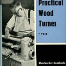 Pain, F. The Practical Wood Turner: Use Of Gouge And Chisel, Face-Plate Turning, Chucking...