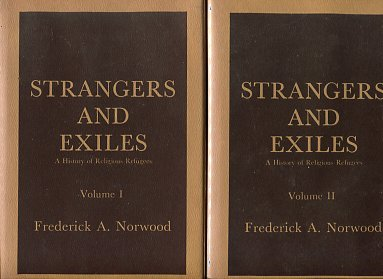 Norwood, Frederick A. Strangers and Exiles: A History of Religious Refugees [2 Volumes]