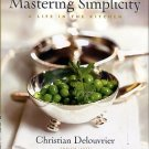 Delouvrier, Christian. Mastering Simplicity: A Life In The Kitchen