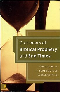Hays, J. Daniel, Duvall, J. Scott. Dictionary Of Biblical Prophecy And End Times