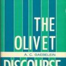 Gaebelein, A. C. The Olivet Discourse: An Exposition Of Matthew XXIV And XXV
