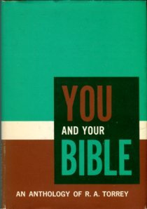 Torrey, R. A. You And Your Bible: An Anthology Of R.A. Torrey