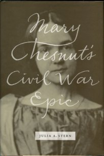 Stern, Julia A. Mary Chesnut's Civil War Epic