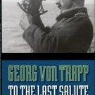 Trapp, Georg Von. To The Last Salute: Memories Of An Austrian U-Boat Commander