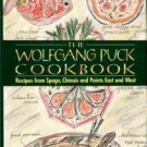 Puck, Wolfgang. The Wolfgang Puck Cookbook: Recipes From Spago, Chinois & Points East And West