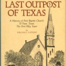 The Last Outpost Of Texas: A History Of First Baptist Church, El Paso, Texas, The First Fifty Years