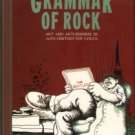 Theroux, Alexander. The Grammar Of Rock: Art And Artlessness In 20th Century Pop Lyrics