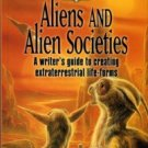 Schmidt, S. Aliens And Alien Societies: A Writer's Guide To Creating Extraterrestrial Life-Forms