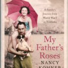 Kohner, Nancy. My Father's Roses: A Family's Journey From World War I To Treblinka