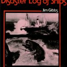 Gibbs, Jim. Disaster Log Of Ships