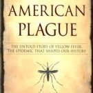 Crosby, Molly Caldwell. The American Plague: The Untold Story Of Yellow Fever...