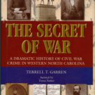 Garren, Terrell. The Secret Of War: A Dramatic History Of Civil War Crime In Western North Carolina