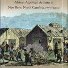 Bishir, Catherine. Crafting Lives: African American Artisans In New Bern, North Carolina, 1770-1900