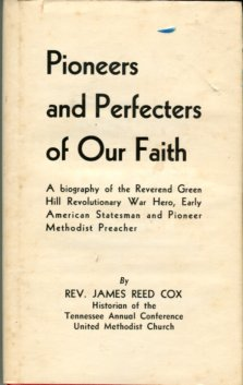 Cox, James Reed. Pioneers And Pefecters Of Our Faith: A Biography Of The Reverend Green Hill