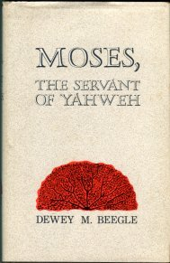 Beegle, Dewey M. Moses, The Servant Of Yahweh