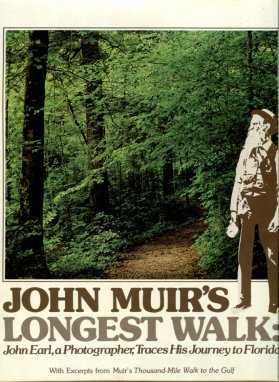 Muir, John. John Muir's Longest Walk: John Earl, A Photographer, Traces His Journey To Florida