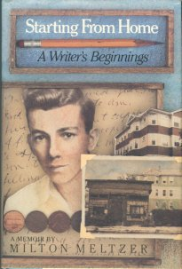 Meltzer, Milton. Starting From Home: A Writer's Beginnings