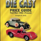 Kelly, Douglas R. The Die Cast Price Guide: Post-War: 1946 To Present