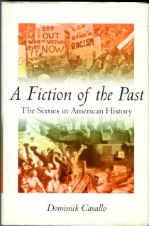 Cavallo, Dominick. A Fiction Of The Past: The Sixties In American History