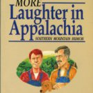 Jones, Loyal, and Wheeler, Billy Edd. More Laughter In Appalachia: Southern Mountain Humor
