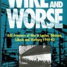 Wire And Worse: RAF Prisoners Of War In Laufen, Biberach, Lubeck And Warburg 1940-42