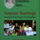 Porter, Tom. And Grandma Said...Iroquois Teachings As Passed Down Through The Oral Tradition