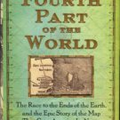 Lester, Toby. The Fourth Part Of The World: The Race To The Ends Of The Earth...