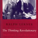 Lerner, Ralph. The Thinking Revolutionary: Principle And Practice In The New Republic