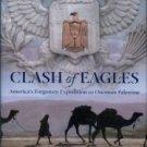 Clark, Carol Lea. Clash Of Eagles: America's Forgotten Expedition To Ottoman Palestine