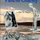 Pilgrim, Earl B. The Price Paid For Charley