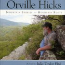 Ebel, Julia Taylor. Orville Hicks: Mountain Stories, Mountain Roots
