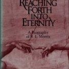 Hendricks, Garland A. Reaching Forth Into Eternity: A Biography Of B.E. Morris