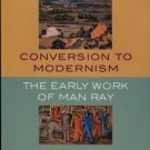 Naumann, Frncis M. Conversion To Modernism: The Early Work Of Man Ray