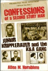 Hornblum, Allen M. Confessions Of A Second Story Man: Junior Kripplebauer And The K&A Gang