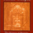 Barrett, James Andrew. The Silent Gospel: The Science Of Divinity: Creation Of The Shroud Of Turin