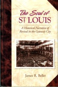 Beller, James R. The Soul Of St. Louis: A Historical Narrative Of Revival In The Gateway City
