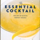 Degroff, Dale. The Essential Cocktail: The Art Of Mixing Perfect Drinks