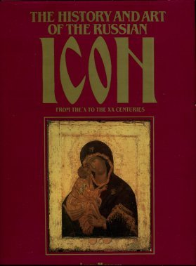 Vorobyev, Nikolai A. The History And Art Of The Russian Icon From The X To The XX Centuries