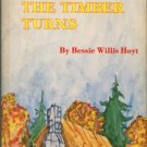 Hoyt, Bessie Willis. Come When The Timber Turns