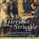 Lengel, Edward G. This Glorious Struggle: George Washington's Revolutionary War Letters