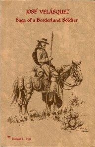 Ives, Ronald. Jose Velasquez: Saga Of A Borderland Soldier (Northwestern New Spain in the 18th C.)