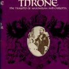 O'Connor, Richard. The Cactus Throne: The Tragedy Of Maximilian And Carlotta