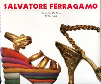 Ferragamo, Salvatore. Salvatore Ferragamo: The Art Of The Shoe, 1898-1960