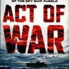 Cheevers, Jack. Act Of War: Lyndon Johnson, North Korea, And The Capture Of The Spy Ship Pueblo
